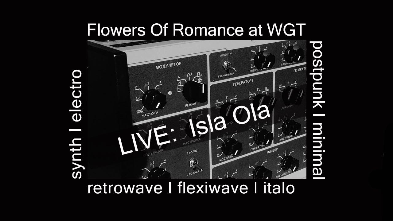 Flowers Of Romance / ISLA OLA at WGT 2021